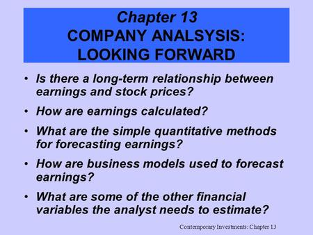 Contemporary Investments: Chapter 13 Chapter 13 COMPANY ANALSYSIS: LOOKING FORWARD Is there a long-term relationship between earnings and stock prices?