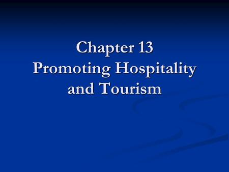 Chapter 13 Promoting Hospitality and Tourism. Promotion and Advertising Promotion = any form of communication used to persuade people to buy products.