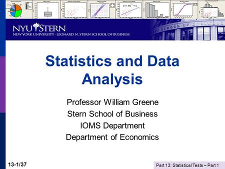 Part 13: Statistical Tests – Part 1 13-1/37 Statistics and Data Analysis Professor William Greene Stern School of Business IOMS Department Department of.