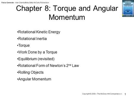 Fisica Generale - Alan Giambattista, Betty McCarty Richardson Copyright © 2008 – The McGraw-Hill Companies s.r.l. 1 Chapter 8: Torque and Angular Momentum.