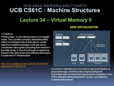 Inst.eecs.berkeley.edu/~cs61c UCB CS61C : Machine Structures Lecture 34 – Virtual Memory II 11/19/2014: Primary Data – A new startup came out of stealth.