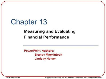 McGraw-Hill/Irwin Copyright © 2013 by The McGraw-Hill Companies, Inc. All rights reserved. Chapter 13 Measuring and Evaluating Financial Performance PowerPoint.