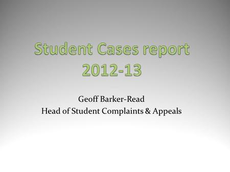 Geoff Barker-Read Head of Student Complaints & Appeals.