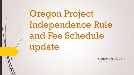 Oregon Project Independence Rule and Fee Schedule update September 26, 2013.