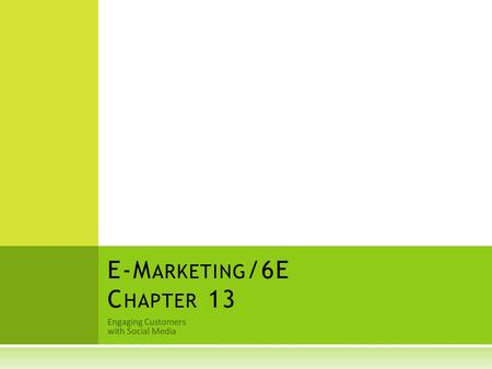 Engaging Customers with Social Media E-M ARKETING /6E C HAPTER 13.