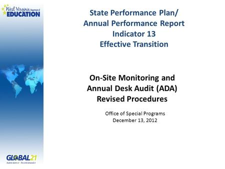 State Performance Plan/ Annual Performance Report Indicator 13 Effective Transition Office of Special Programs December 13, 2012 On-Site Monitoring and.