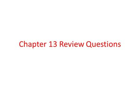 Chapter 13 Review Questions