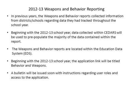 2012-13 Weapons and Behavior Reporting In previous years, the Weapons and Behavior reports collected information from districts/schools regarding data.