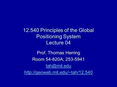 12.540 Principles of the Global Positioning System Lecture 04 Prof. Thomas Herring Room 54-820A; 253-5941