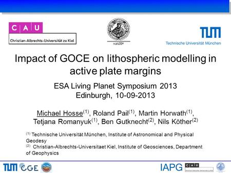 Impact of GOCE on lithospheric modelling in active plate margins ESA Living Planet Symposium 2013 Edinburgh, 10-09-2013 Michael Hosse (1), Roland Pail.