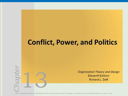 13 Chapter Conflict, Power, and Politics ©2013 Cengage Learning. All Rights Reserved. May not be scanned, copied or duplicated, or posted to a publicly.