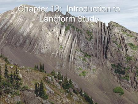 Chapter 13: Introduction to Landform Study. The Structure of Earth Understanding of Earth's structure based on minute fraction of total depth (<8 miles)