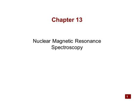 1 Chapter 13 Nuclear Magnetic Resonance Spectroscopy.