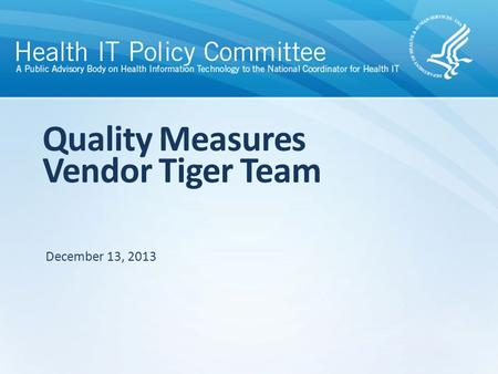 Quality Measures Vendor Tiger Team December 13, 2013.