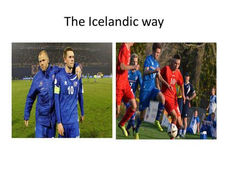 The Icelandic way. Iceland Thorlakur Arnason Head of player development at the F.A. and coach of U17s national team for boys. Academy manager at IF Brommapojkarna.
