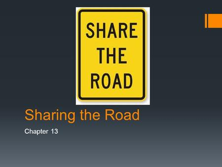 Sharing the Road Chapter 13. 13-1 Pedestrians  A pedestrian is a person who uses or crosses the roadway on foot or by means of a self propelled device.