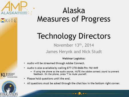 Alaska Measures of Progress Technology Directors November 13 th, 2014 James Herynk and Nick Studt Webinar Logistics: Audio will be streamed through Adobe.