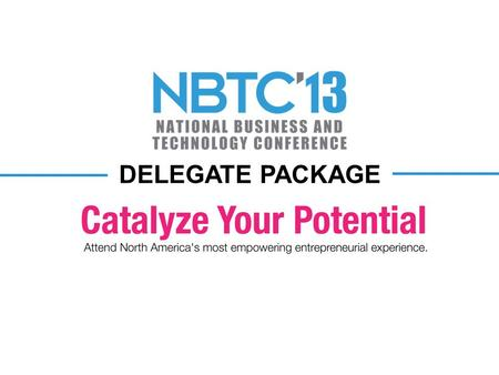 DELEGATE PACKAGE. OVERVIEW The National Business & Technology Conference brings together a collaborative group of passionate students, seasoned speakers.