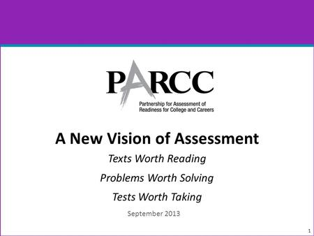 A New Vision of Assessment Texts Worth Reading Problems Worth Solving Tests Worth Taking 1 September 2013.