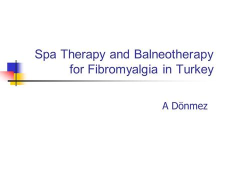 Spa Therapy and Balneotherapy for Fibromyalgia in Turkey A Dönmez.