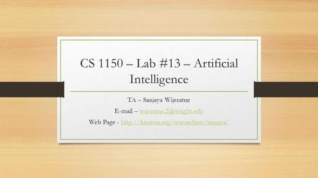 CS 1150 – Lab #13 – Artificial Intelligence TA – Sanjaya Wijeratne  – Web Page -