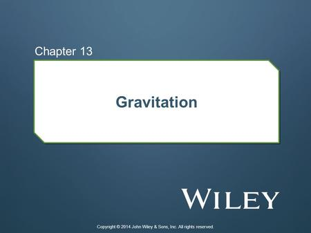 Gravitation Chapter 13 Copyright © 2014 John Wiley & Sons, Inc. All rights reserved.