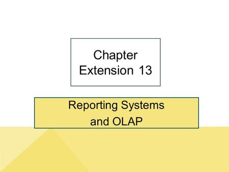 Reporting Systems and OLAP Chapter Extension 13. ce13-2 Study Questions Q1: How do reporting systems enable people to create information? Q2: What are.