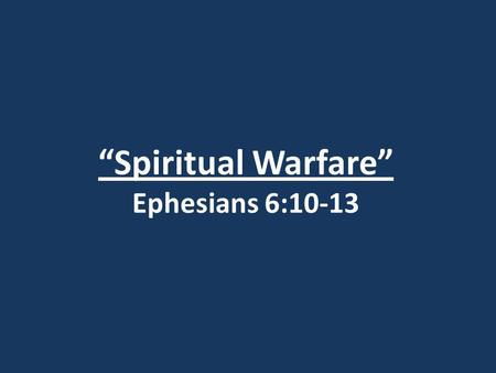 """Spiritual Warfare"" Ephesians 6:10-13. Luke 4:1-2 1)Jesus, full of the Holy Spirit, returned from the Jordan and was led by the Spirit in the desert,"
