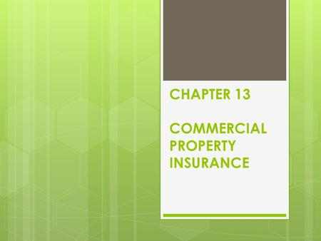 CHAPTER 13 COMMERCIAL PROPERTY INSURANCE. COMMERCIAL PROPERTY INSURANCE When business purchase insurance, we call it commercial insurance. When individuals.