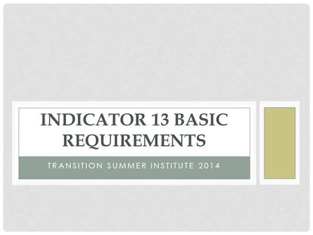 TRANSITION SUMMER INSTITUTE 2014 INDICATOR 13 BASIC REQUIREMENTS.