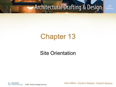 Chapter 13 Site Orientation. Introduction Site orientation –Placement of a structure on the property with certain environmental and physical factors Consider.