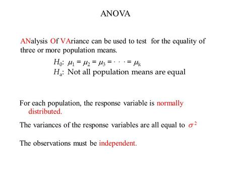ANalysis Of VAriance can be used to test for the equality of three or more population means. H 0 :  1  =  2  =  3  = ... =  k H a : Not all population.