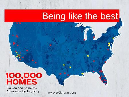 Www.100khomes.org Being like the best. 100k Homes Model.