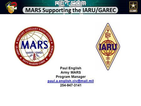 MARS Supporting the IARU/GAREC Paul English Army MARS Program Manager 254-947-3141.