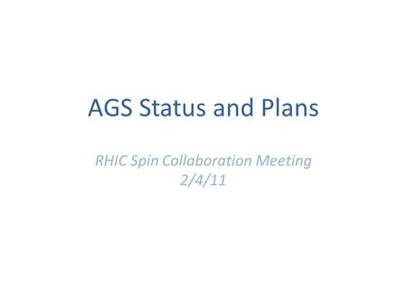 AGS Status and Plans RHIC Spin Collaboration Meeting 2/4/11.