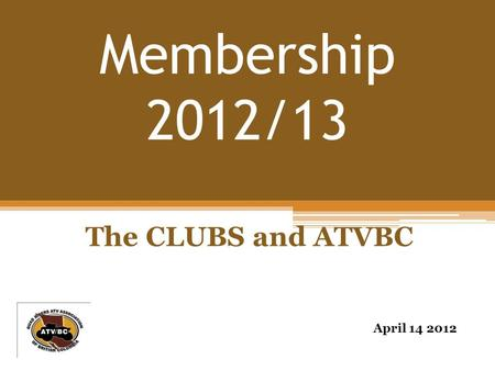 Membership 2012/13 The CLUBS and ATVBC April 14 2012.