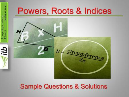 Carpentry & Joinery Phase 4 Module 1 Unit 13 Powers, Roots & Indices Sample Questions & Solutions.