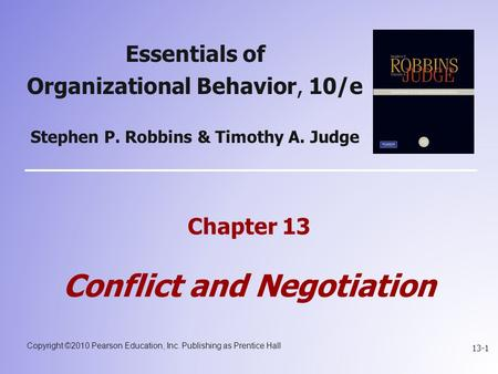 Copyright ©2010 Pearson Education, Inc. Publishing as Prentice Hall 13-1 Essentials of Organizational Behavior, 10/e Stephen P. Robbins & Timothy A. Judge.