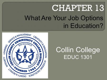 CHAPTER 13 Collin College EDUC 1301 What Are Your Job Options in Education?