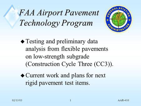 AAR-410 02/13/031 FAA Airport Pavement Technology Program u Testing and preliminary data analysis from flexible pavements on low-strength subgrade (Construction.