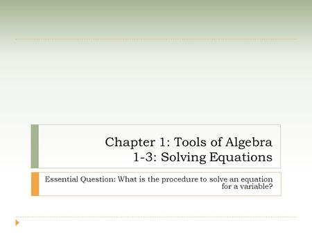 Chapter 1: Tools of Algebra 1-3: Solving Equations Essential Question: What is the procedure to solve an equation for a variable?