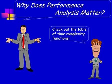 Check out the table of time complexity functions! Why Does Performance Analysis Matter?