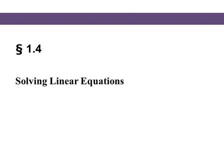 § 1.4 Solving Linear Equations. Blitzer, Intermediate Algebra, 5e – Slide #2 Section 1.4 Linear Equations Definition of a Linear Equation A linear equation.