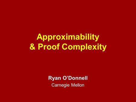 Approximability & Proof Complexity Ryan O'Donnell Carnegie Mellon.