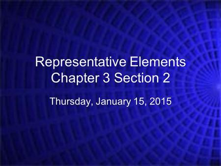 Representative Elements Chapter 3 Section 2 Thursday, January 15, 2015.