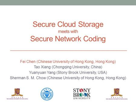 Secure Cloud Storage meets with Secure Network Coding Fei Chen (Chinese University of Hong Kong, Hong Kong) Tao Xiang (Chongqing University, China) Yuanyuan.