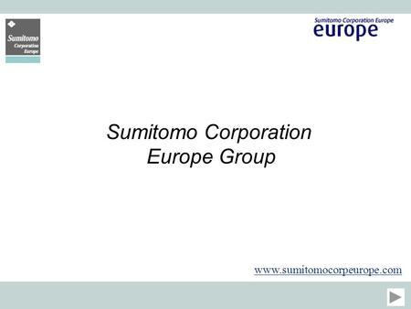 Sumitomo Corporation Europe Group www.sumitomocorpeurope.com.