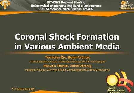 7-13 September 2009 Coronal Shock Formation in Various Ambient Media IHY-ISWI Regional Meeting Heliophysical phenomena and Earth's environment 7-13 September.