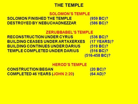THE TEMPLE SOLOMON'S TEMPLE SOLOMON FINISHED THE TEMPLE(959 BC)? DESTROYED BY NEBUCHADNEZZAR(586 BC)? ZERUBBABEL'S TEMPLE RECONSTRUCTION UNDER CYRUS(536.