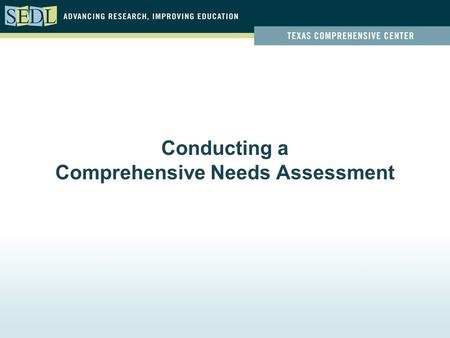 Conducting a Comprehensive Needs Assessment. Objectives Identify the components of a comprehensive needs assessment Classify the types of data collected.